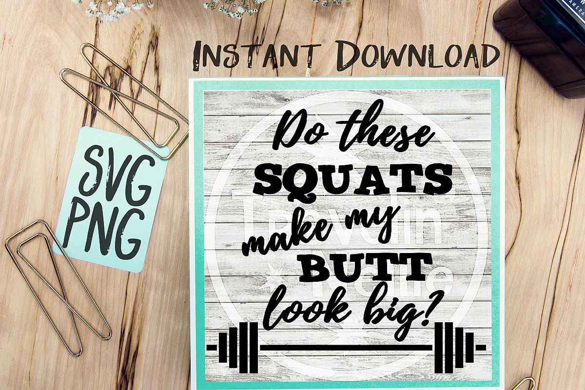 Do These Squats Make My Butt Look Big? SVG PNG Cricut Cameo Silhouette Brother Scan & Cut Crafters Cutting Files Scrapbooking Vinyl Cutting example image 1