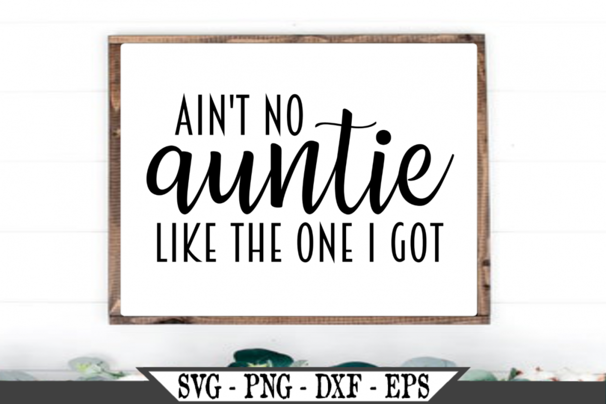 Ain't No Auntie Like The One I Got SVG example image 1