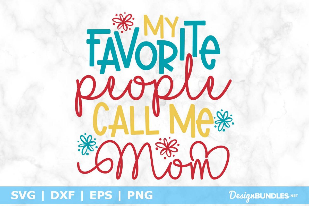 My Favorite People Call me Mom SVG File example image 1