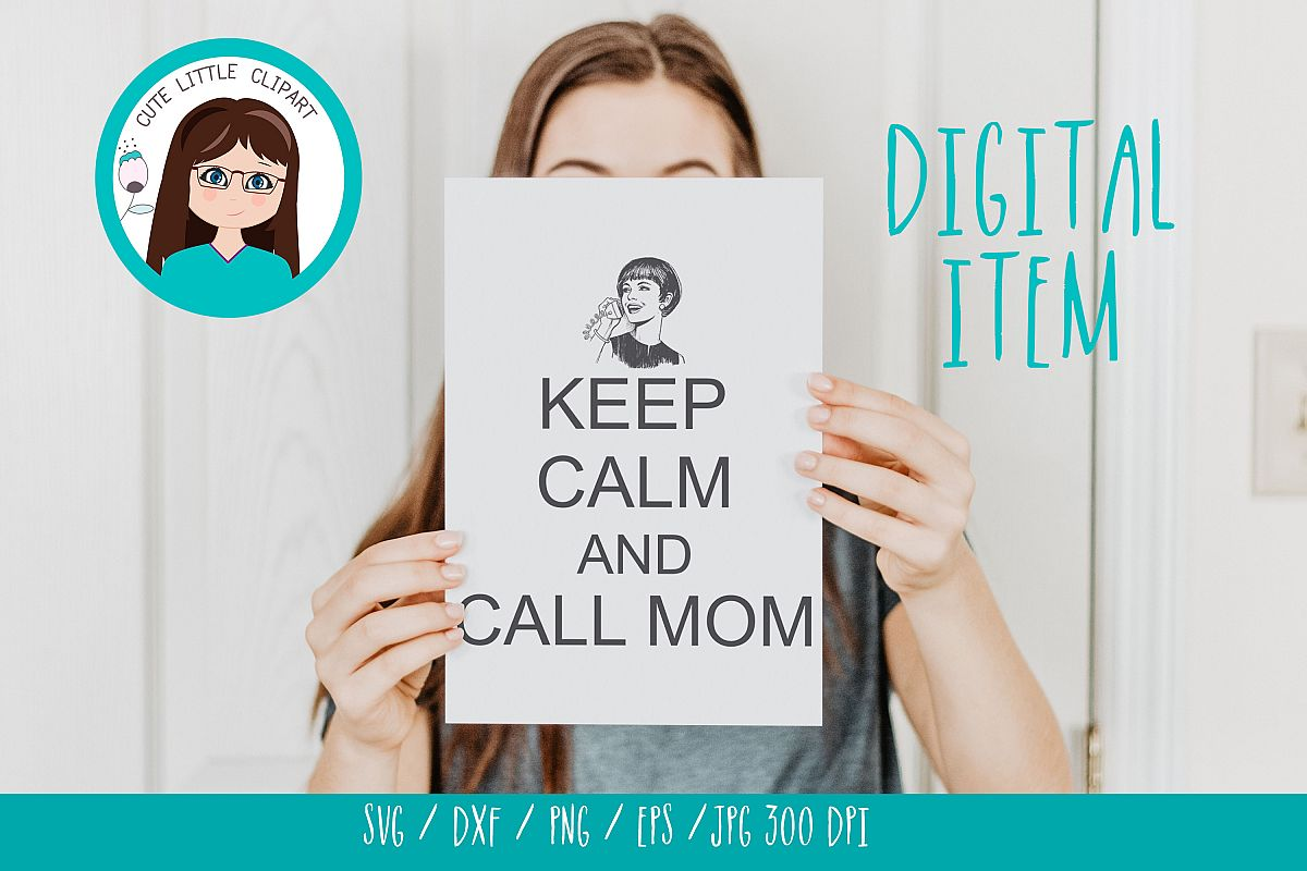 Keep Calm and call mom svg example image 1