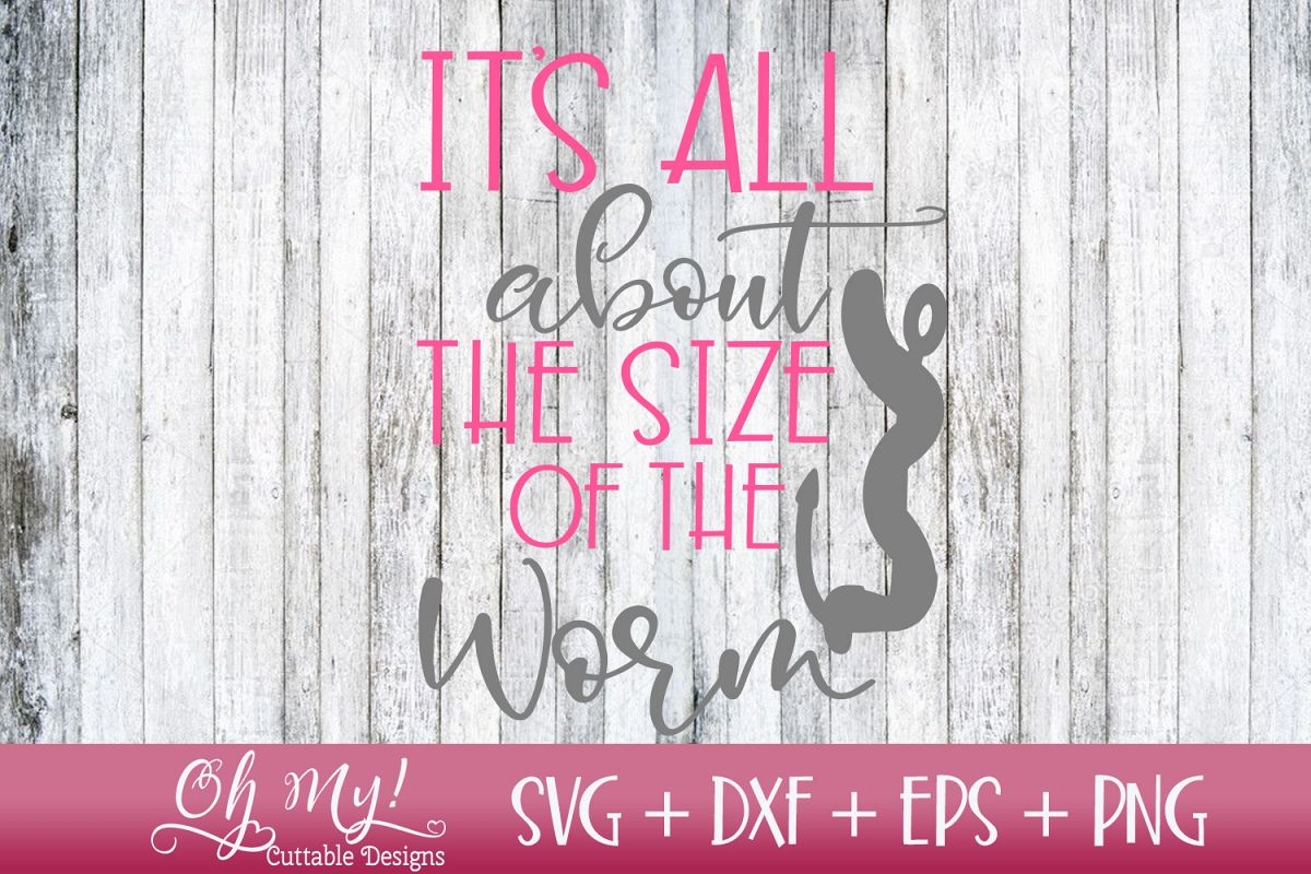 It's All About The Size Of The Worm - SVG DXF EPS PNG example image 1