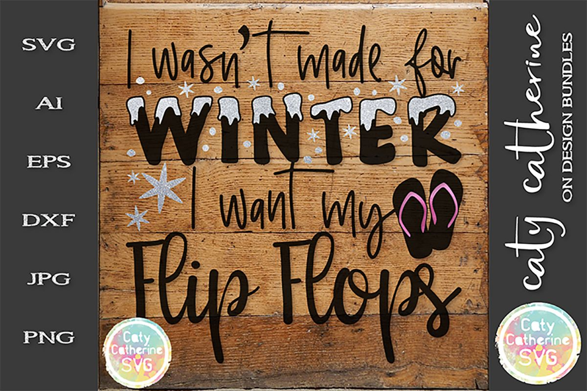 I Wasn't Made For Winter, I Want My Flip Flops SVG Cut File example image 1