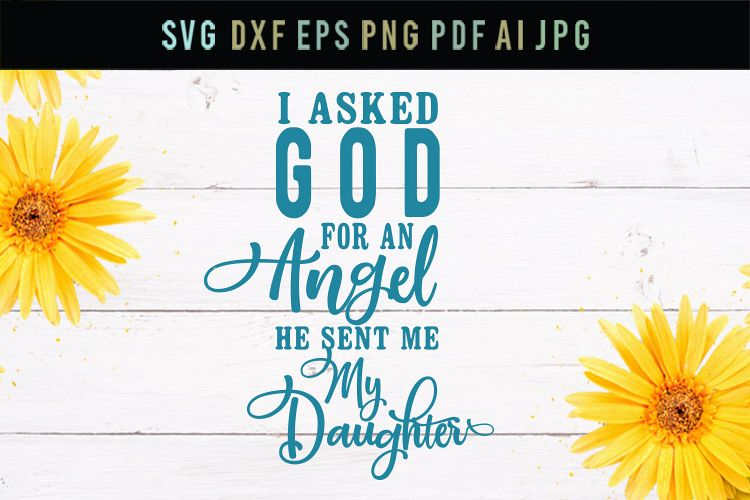 Asked god for an angel, daughter, cut file, svg, dxf, eps example image 1