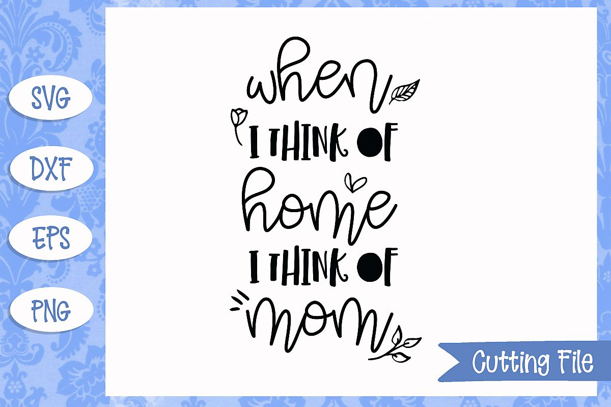 When I think of home I think of mom SVG File example image 1