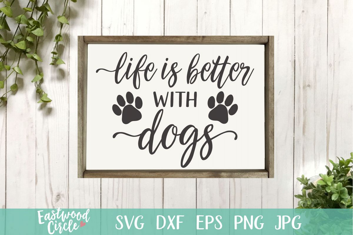 Life Is Better with Dogs - A Dog SVG File for Crafters example image 1