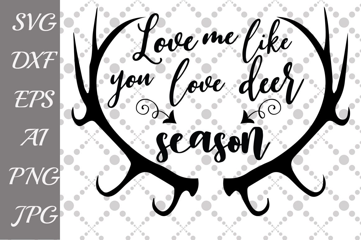 Download Love Me Like You Love Deer Season Svg (50580 ...