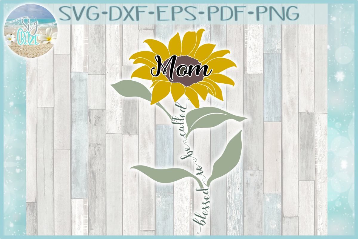 Blessed To Be Called Mom Quote with Sunflower SVG example image 1