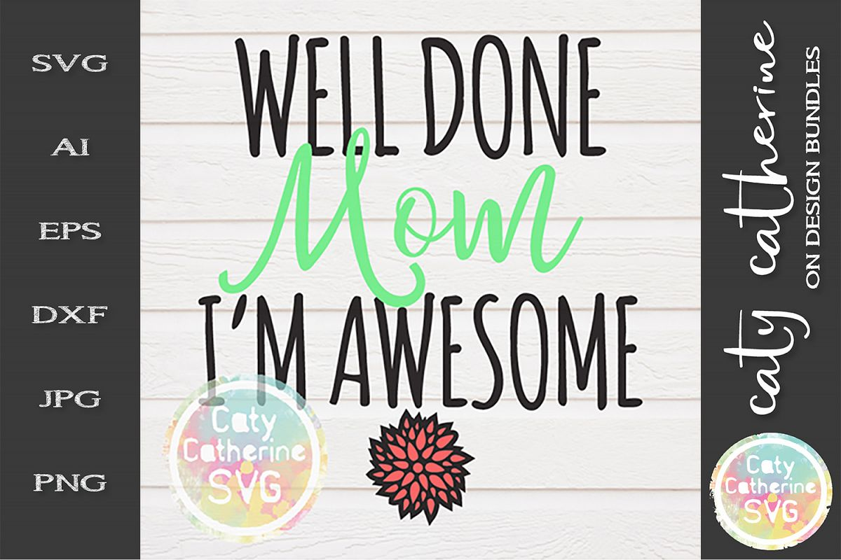 Well Done Mom I'm Awesome SVG Mother's Day example image 1