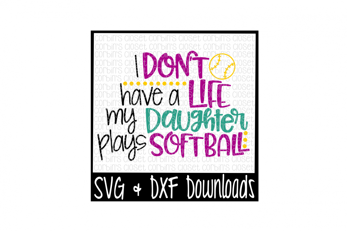 Softball Mom SVG * I Don't Have A Life My Daughter Plays Softball Cut File example image 1