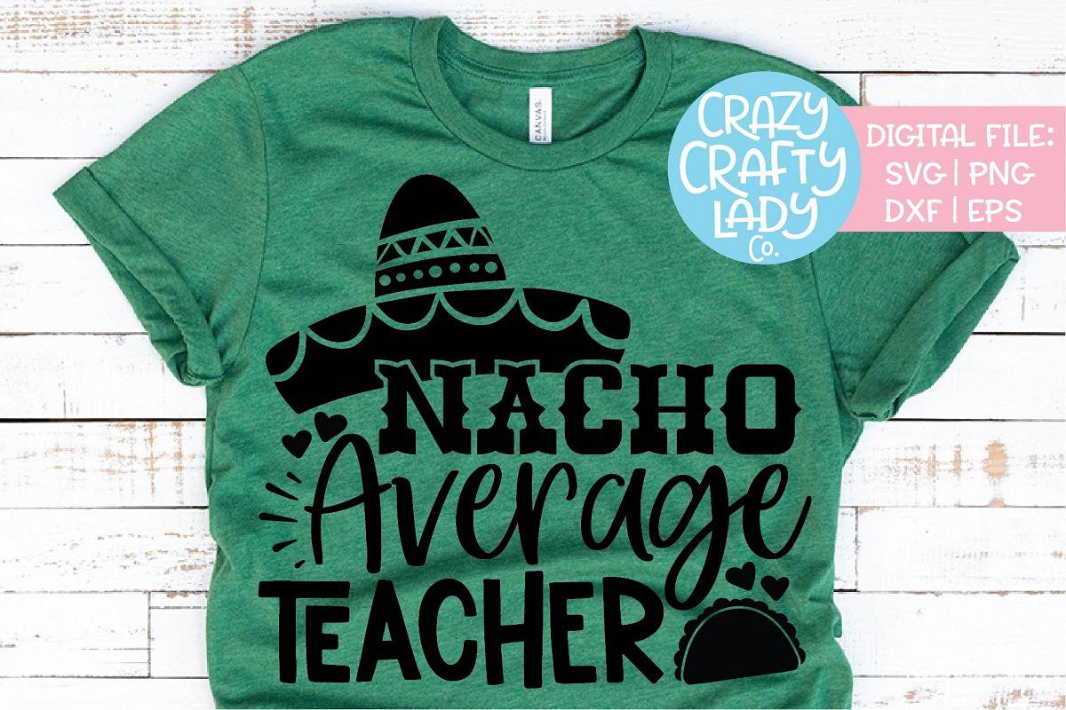 Nacho Average Teacher Cinco de Mayo SVG DXF EPS PNG Cut File example image 1