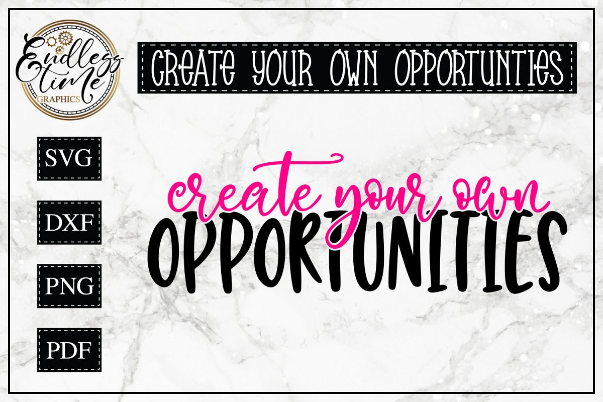 Create Your Own Opportunities - A Motivational Quote SVG example image 1