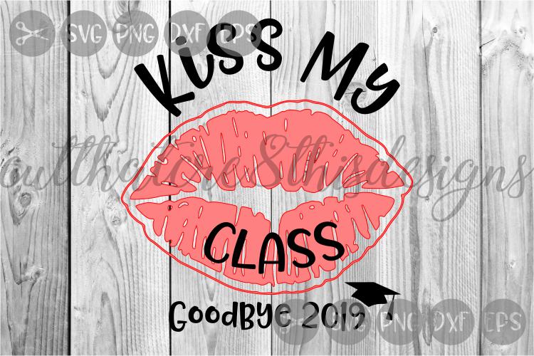 Kiss My Class, Graduation 2019, Goodbye, Cap, Cut File, SVG example image 1