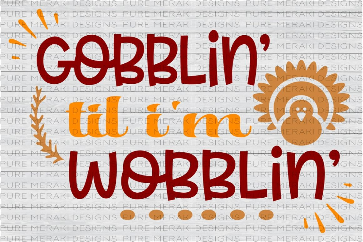 Gobblin' Til I'm Wobblin' SVG example image 1
