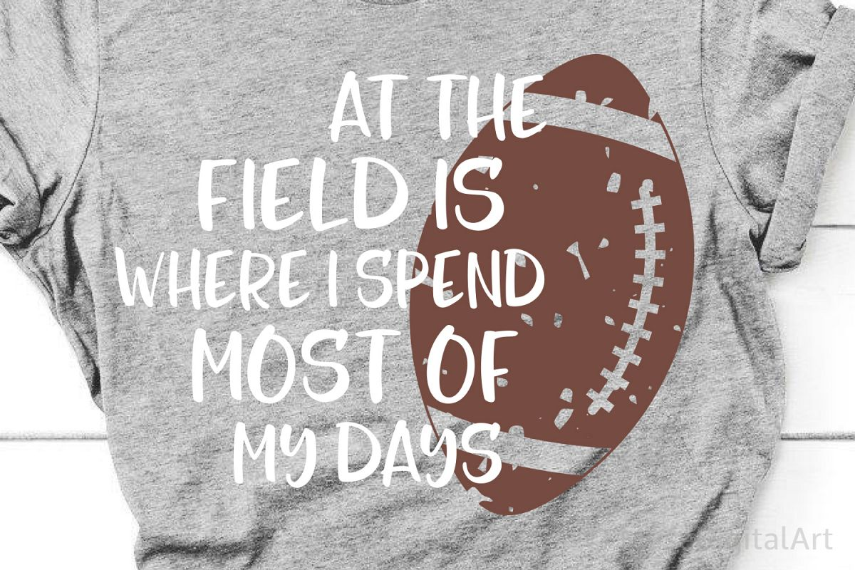 Football Svg, At the Field Is Where I Spend Most of My Days example image 1