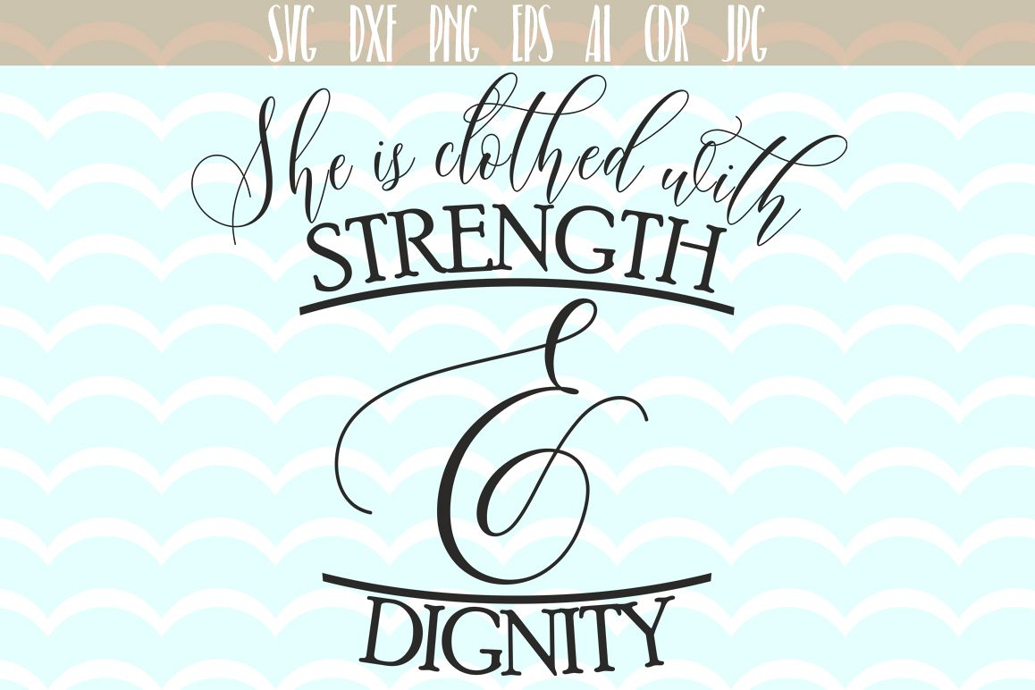 She is clothes with strenght & degnity SVG, Quotes Svg cut files, printable, SVG and DXF Cut File, Ai, Png, Dxf, Svg. example image 1
