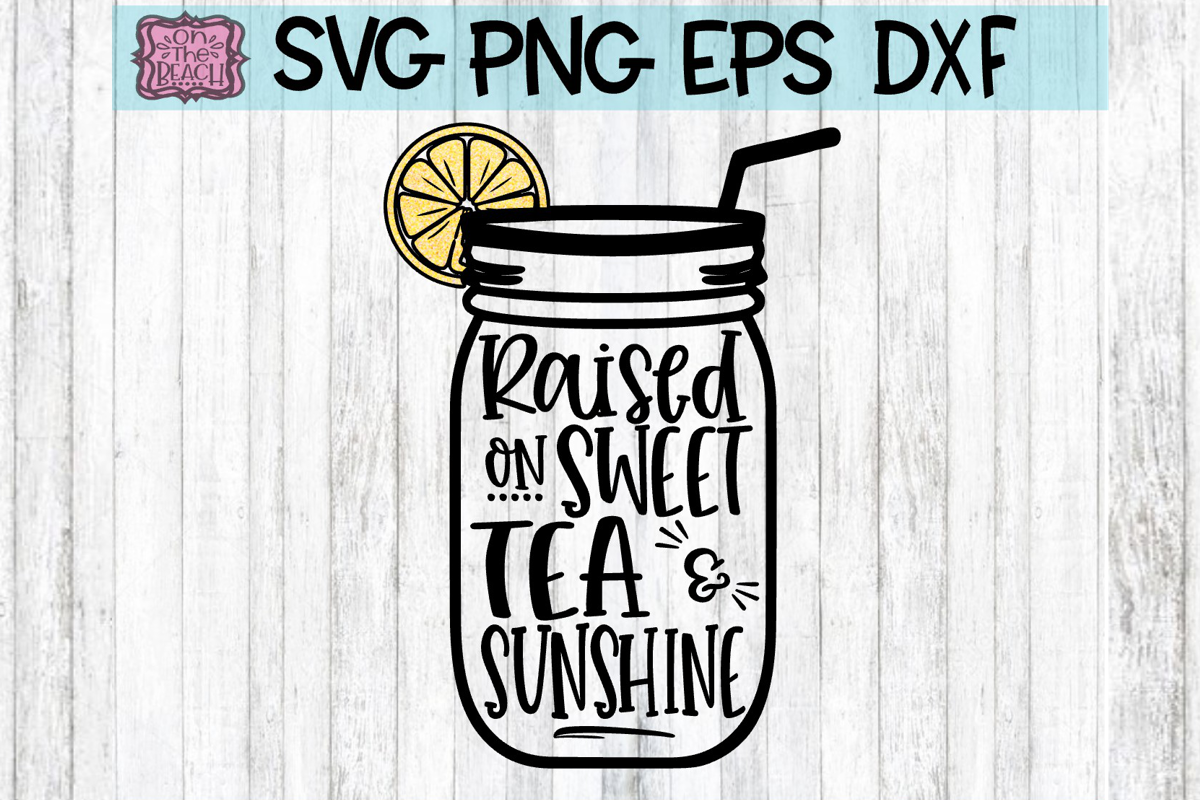 Raised On Sweet Tea & Sunshine - SVG DXG PNG EPS example image 1