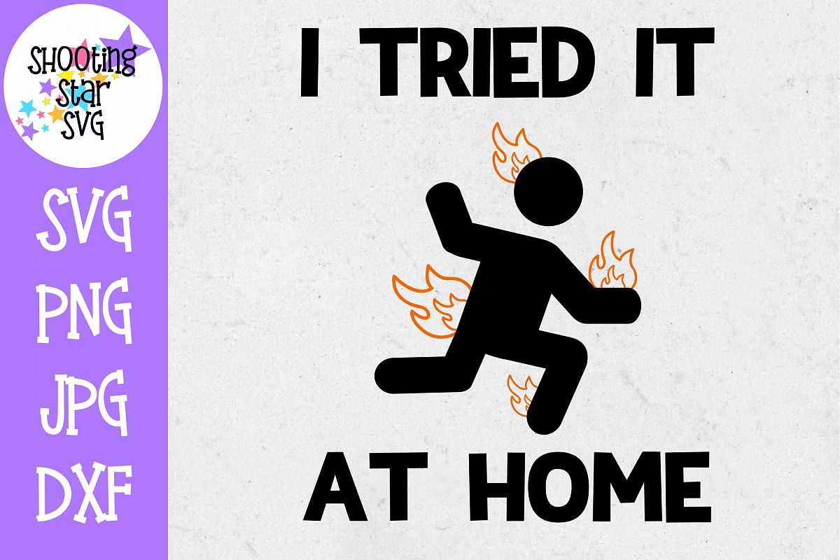 I Tried it At Home SVG - Funny SVG - Father's Day SVG example image 1
