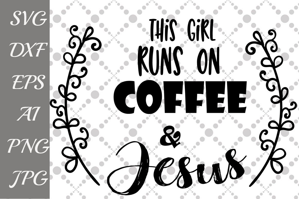 This Girl Runs On Coffee And Jesus Svg example image 1