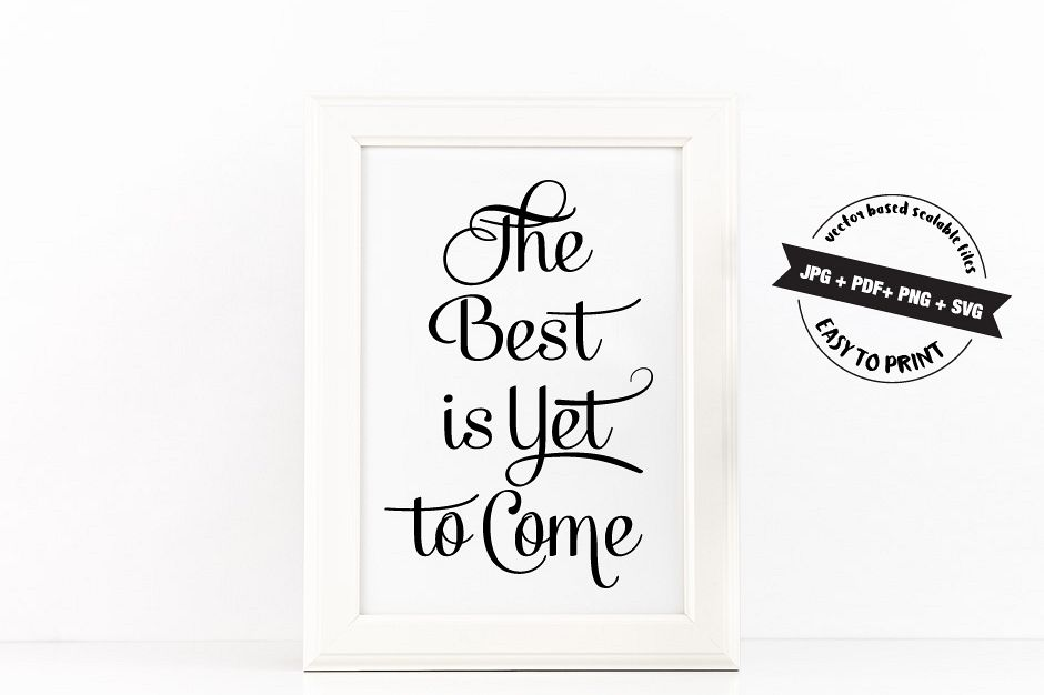 The Best is Yet to Come Poster Inspirational Quote to Print in Black + SVG files example image 1