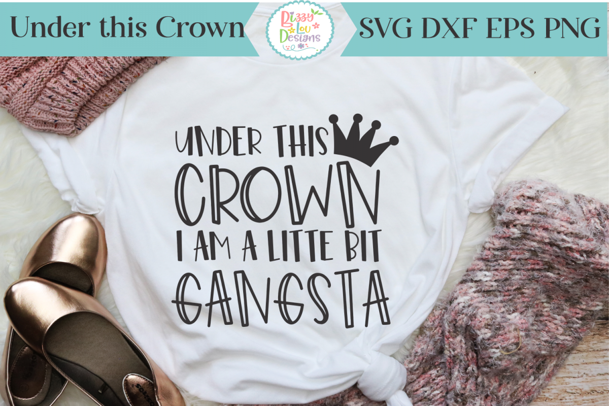 Under this crown I am little bit gangsta SVG Cutting File example image 1