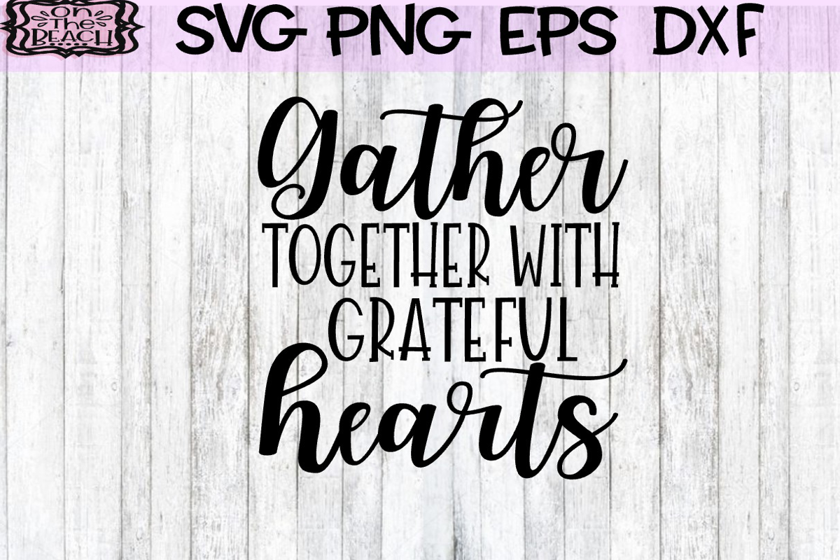 Gather Together With Grateful Hearts - SVG DXF EPS PNG example image 1