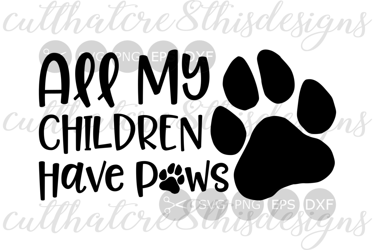 All My Children Have Paws Animals Love Furry Friends Quotes