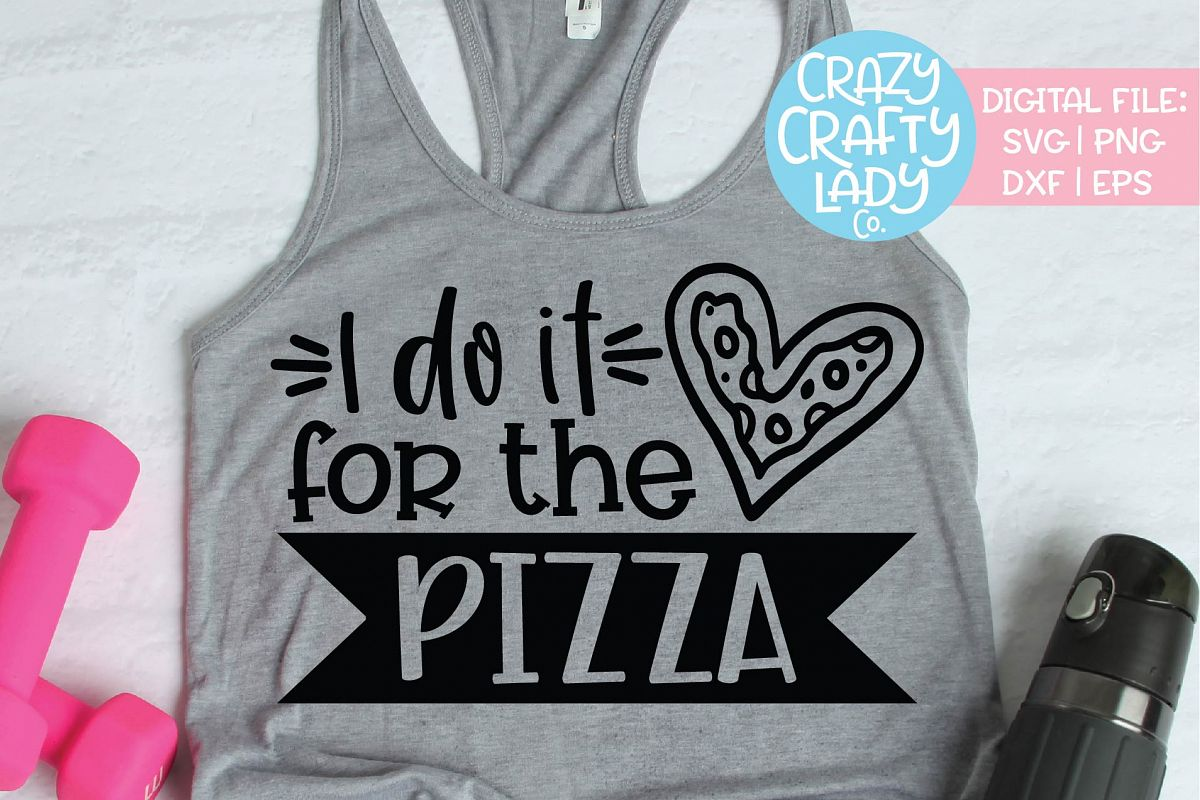 I Do It for the Pizza Workout SVG DXF EPS PNG Cut File example image 1