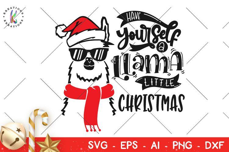 Llama Christmas.Christmas Svg Have Yourself A Llama Little Christmas Svg