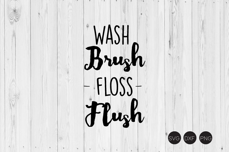 picture regarding Wash Brush Floss Flush Free Printable identified as Clean Brush Floss Flush SVG, Rest room SVG, DXF, PNG Lower Information