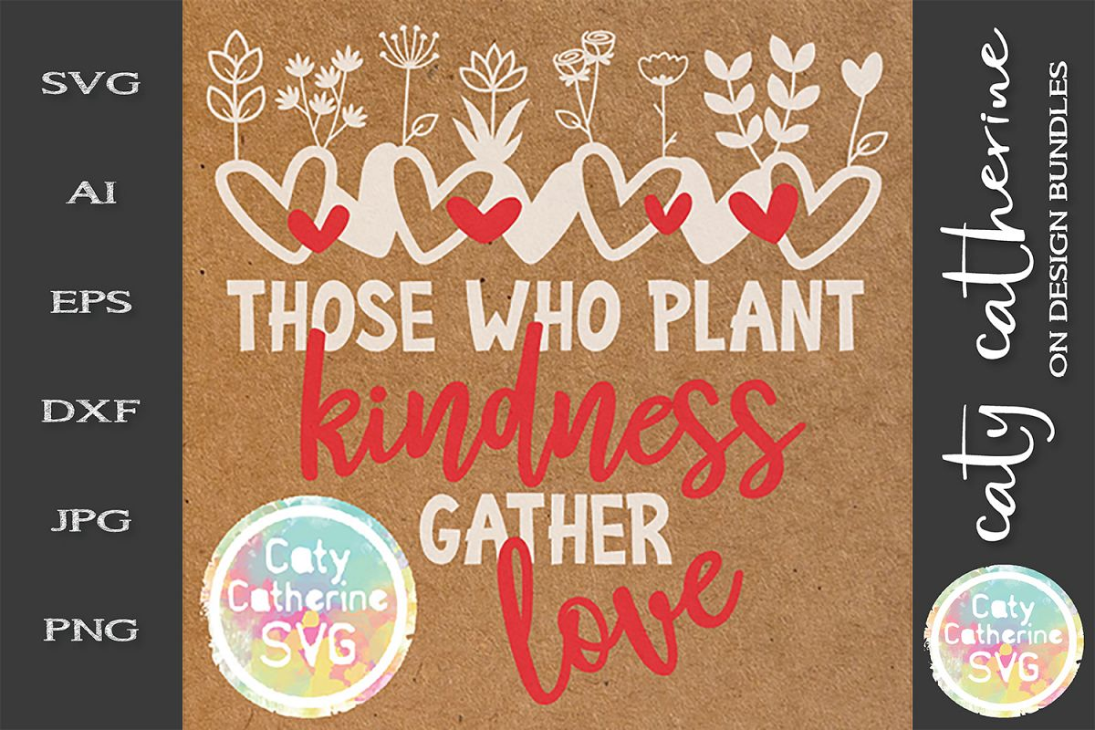 Those Who Plant Kindness Gather Love SVG example image 1
