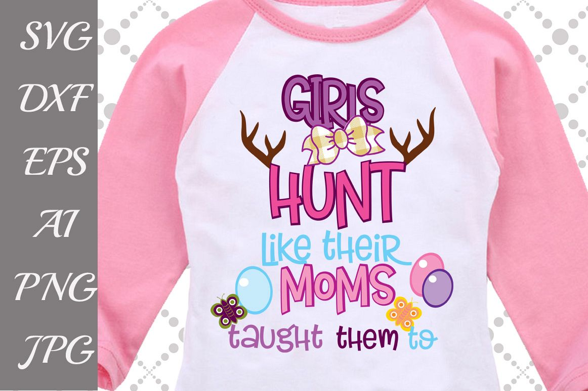 Girls Hunt Like Their Moms Tough Them Svg example image 1
