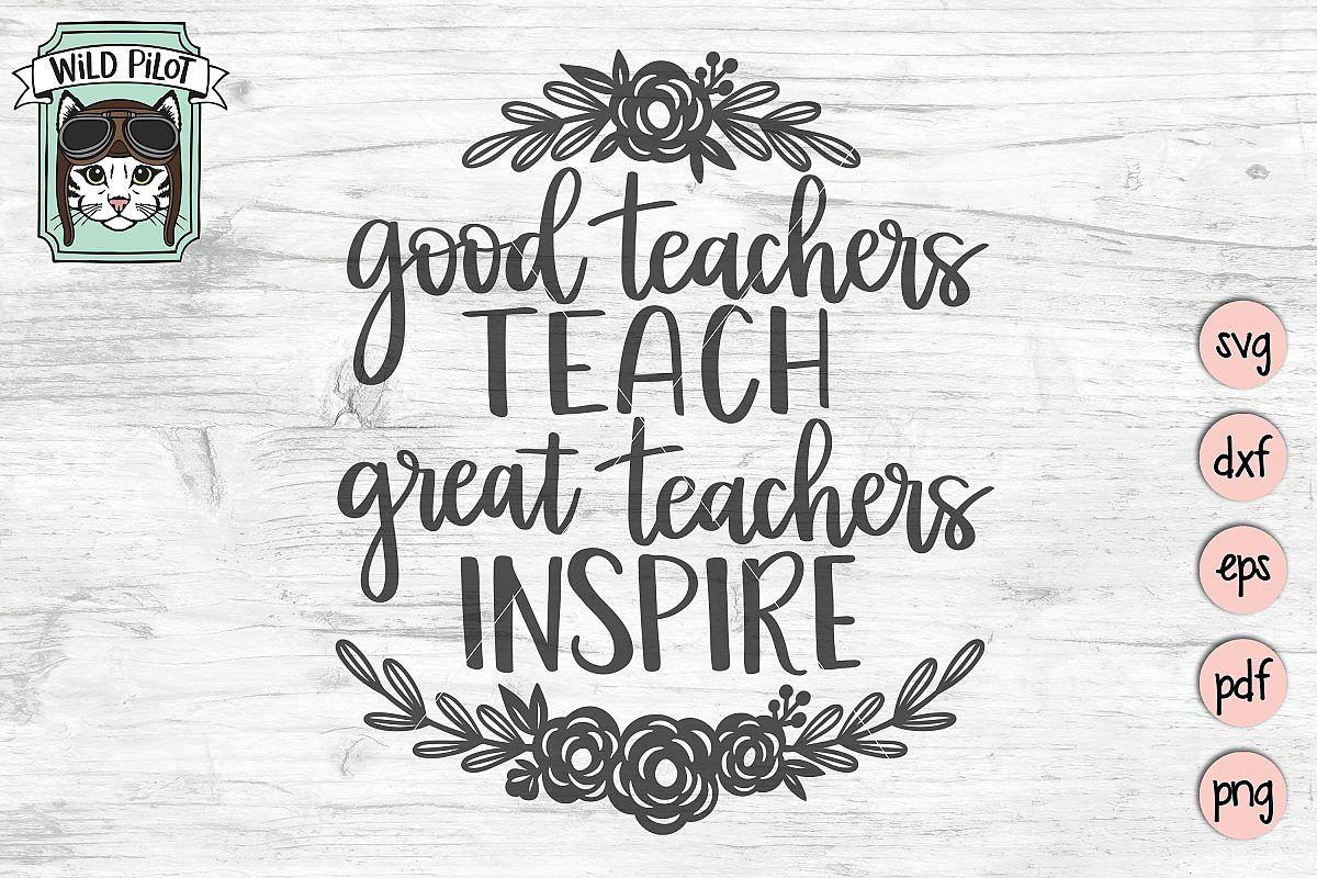 Teacher Quote SVG Good Teachers Teach Great Teachers Inspire example image 1