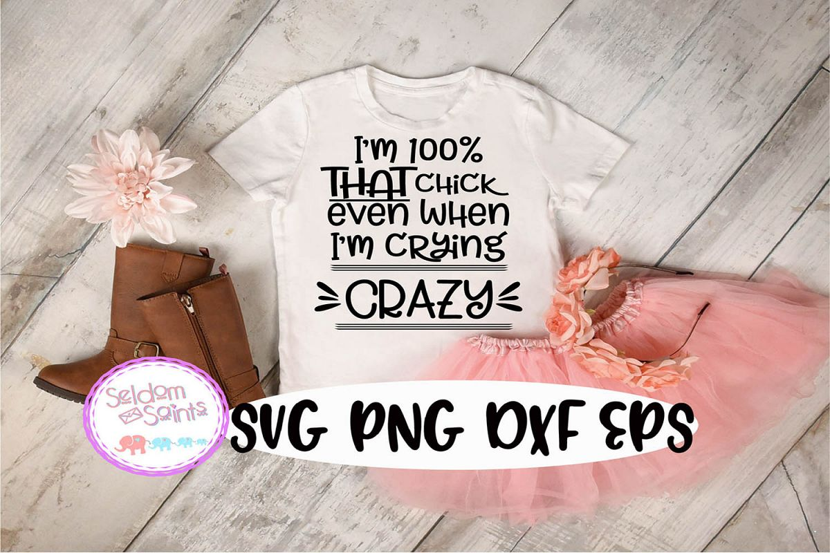 I'm 100 percent that Chick even when Im crying crazy SVG PNG example image 1