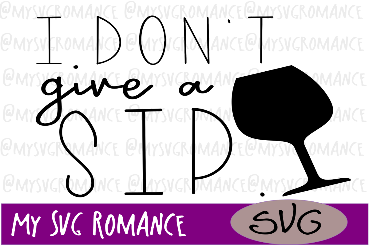I Don't Give A Sip - Wine SVG - Cut File example image 1
