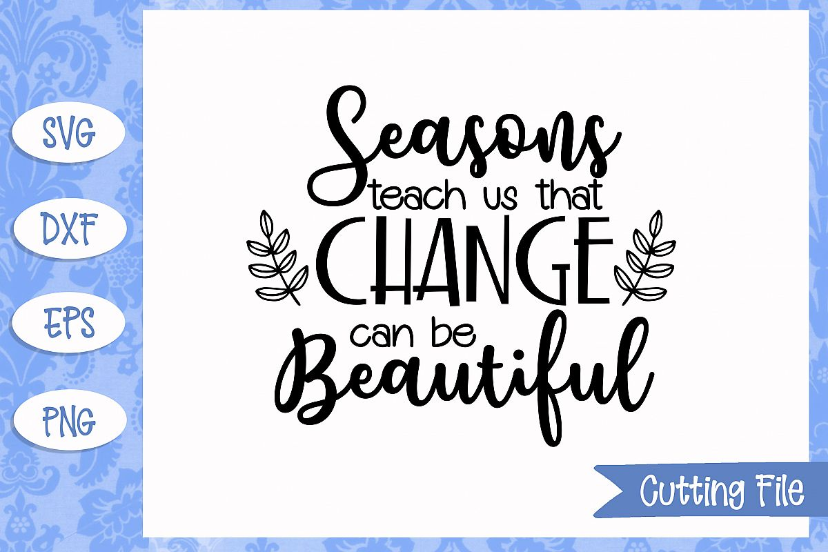 Seasons teach us that change can be beautiful SVG file example image 1