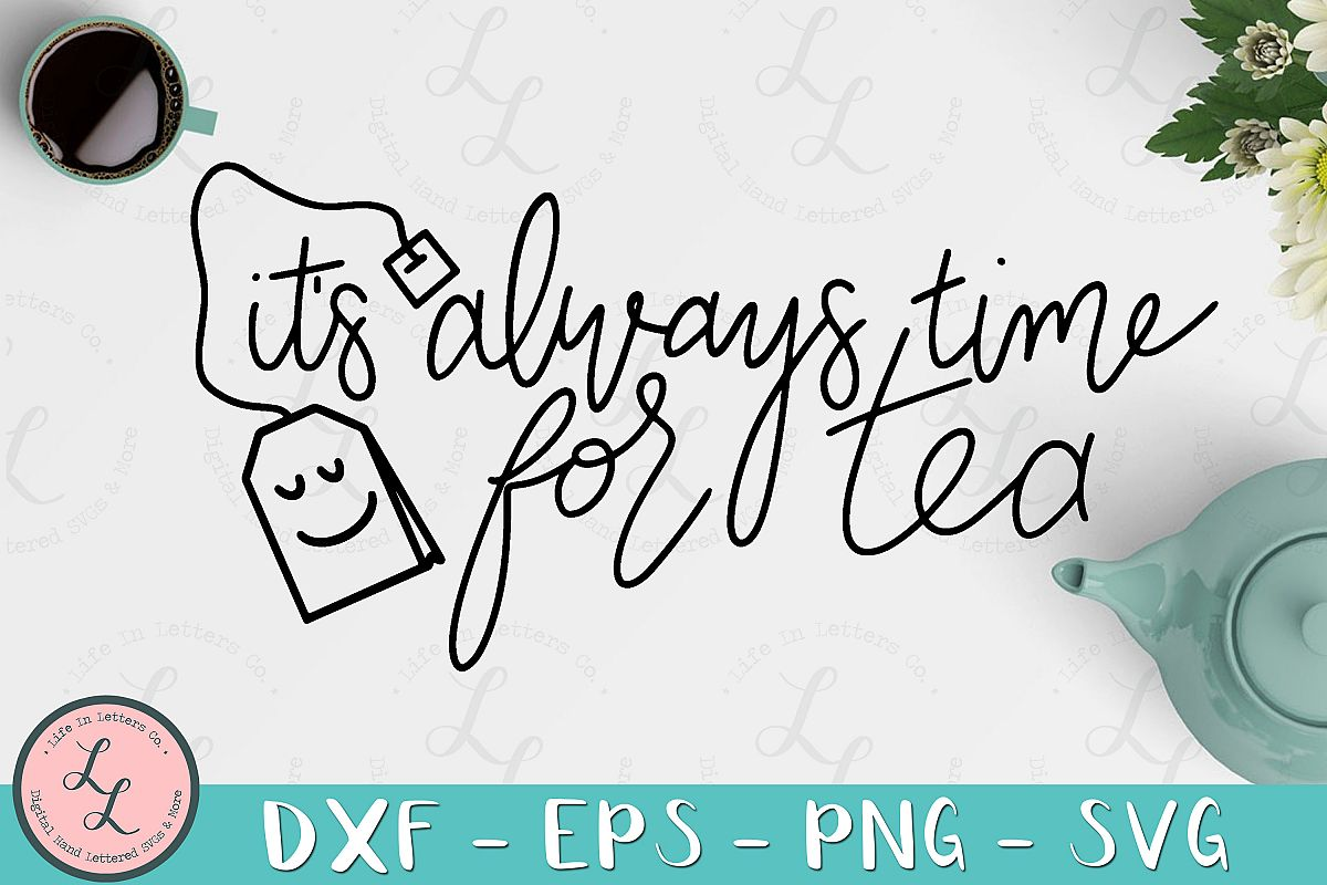 It's Always Time For Tea- Cut File, SVG, PNG, EPS, DXF example image 1