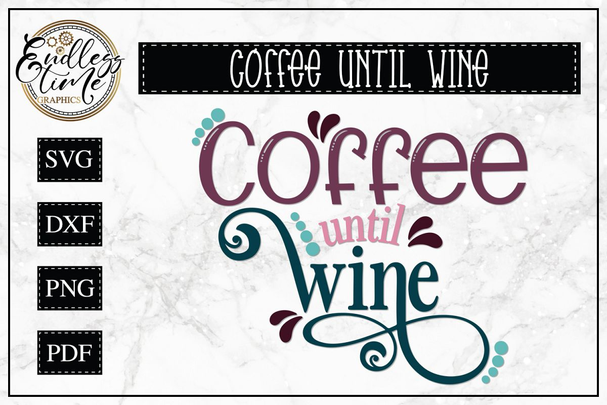 Coffee Until Wine SVG - A Wine Quote SVG example image 1