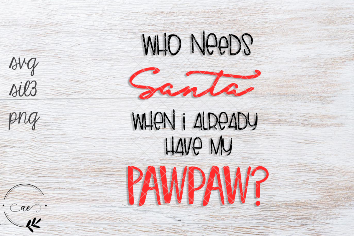 Who Needs Santa When I've Got Pawpaw? SVG PNG example image 1