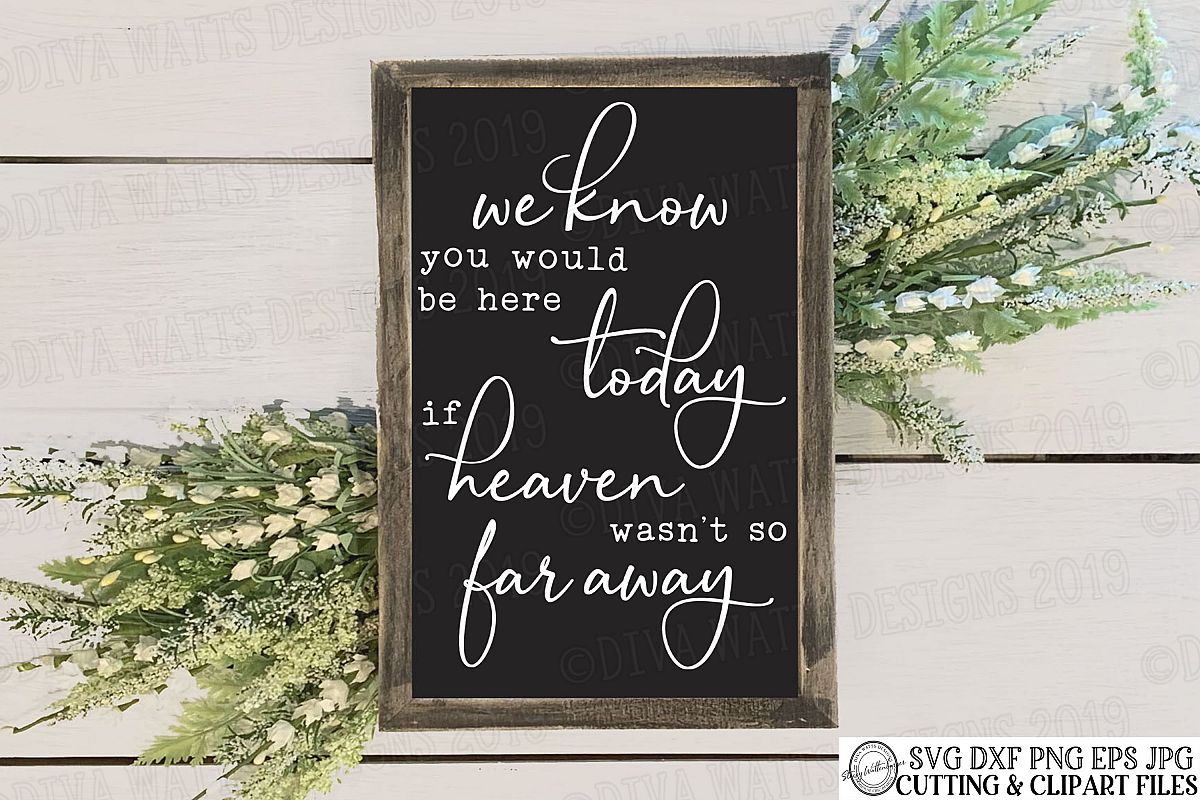 We Know You Would Be Here Today If Heaven Wasn't So Far Away example image 1