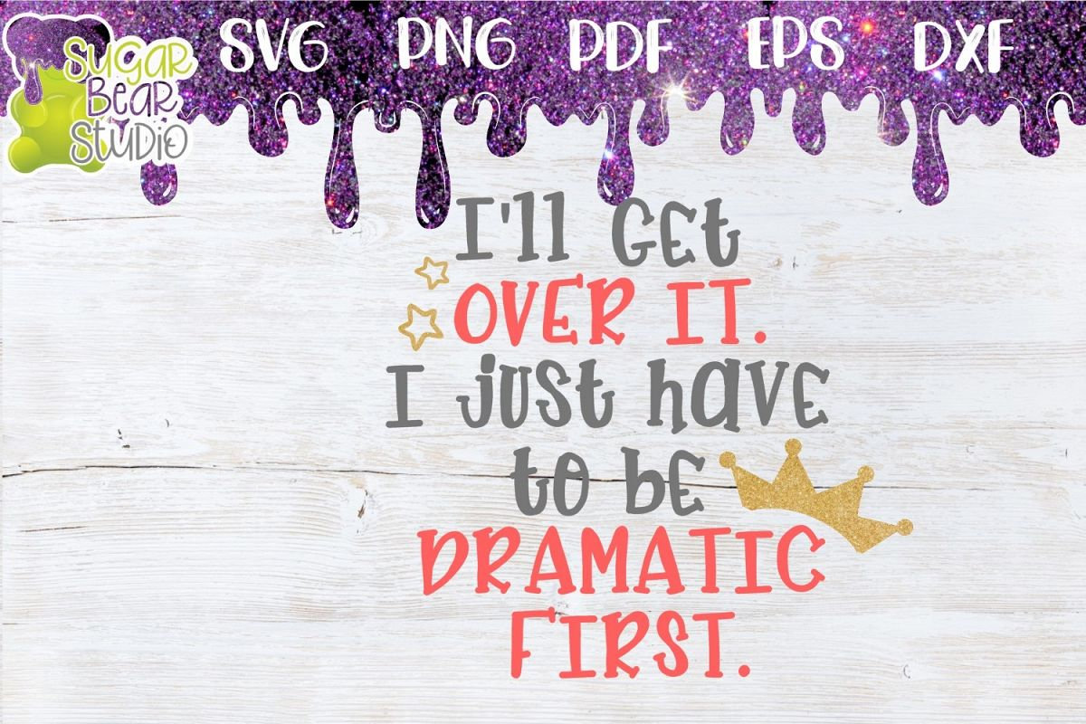 I'll Get Over It. I Just Have To Be Dramatic First SVG example image 1