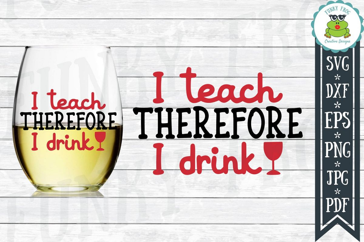 I Teach Therefore I Drink - Teacher SVG Cut File example image 1