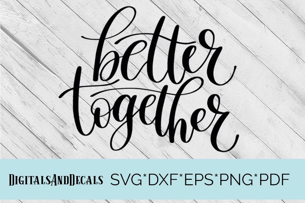 Better Together  SVG Cutting File  example image 1