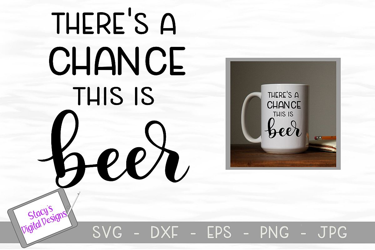 Beer SVG - There's a chance this is beer example image 1