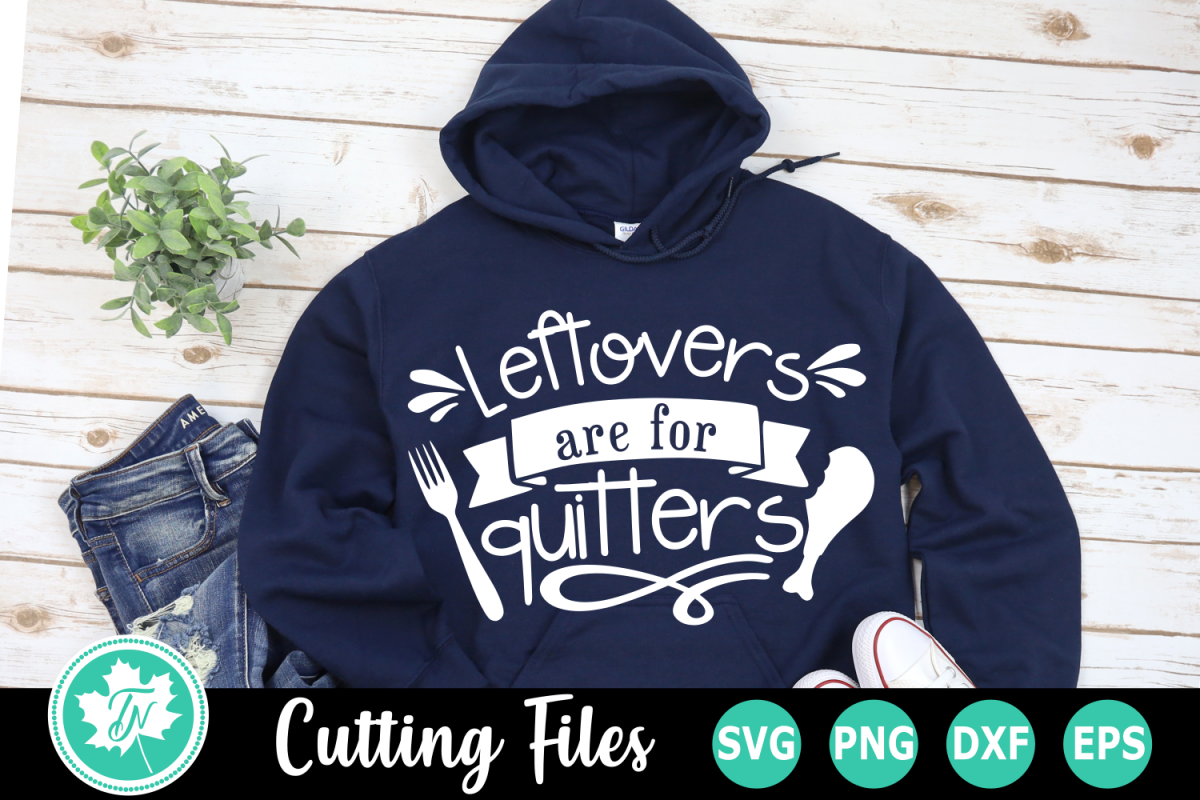 Leftovers are for Quitters - A Thanksgiving SVG Cut File example image 1