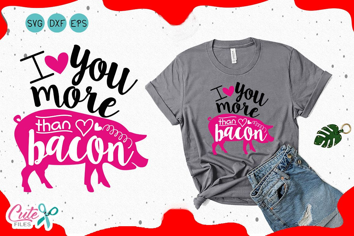 I love you more Than Bacon, Valentine SVG for crafter example image 1