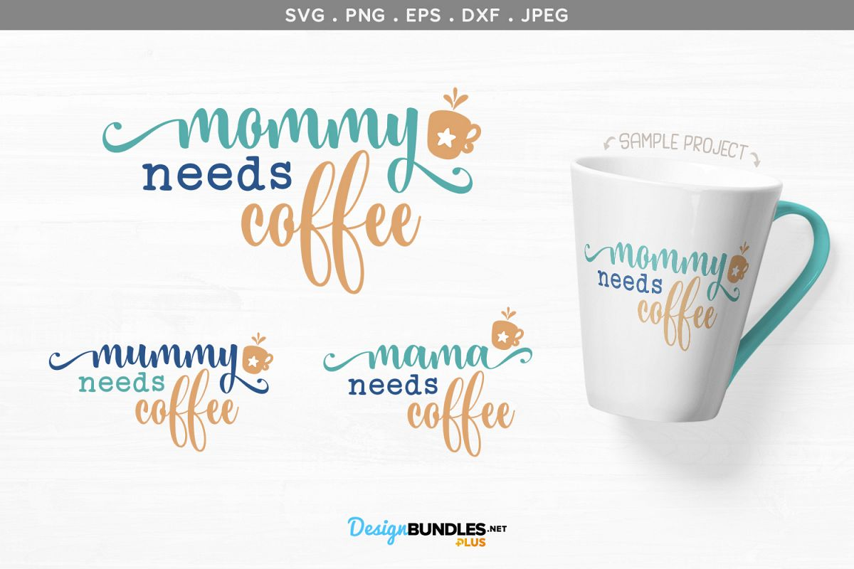 Mommy needs coffee, Mummy, Mama - svg & printables example image 1