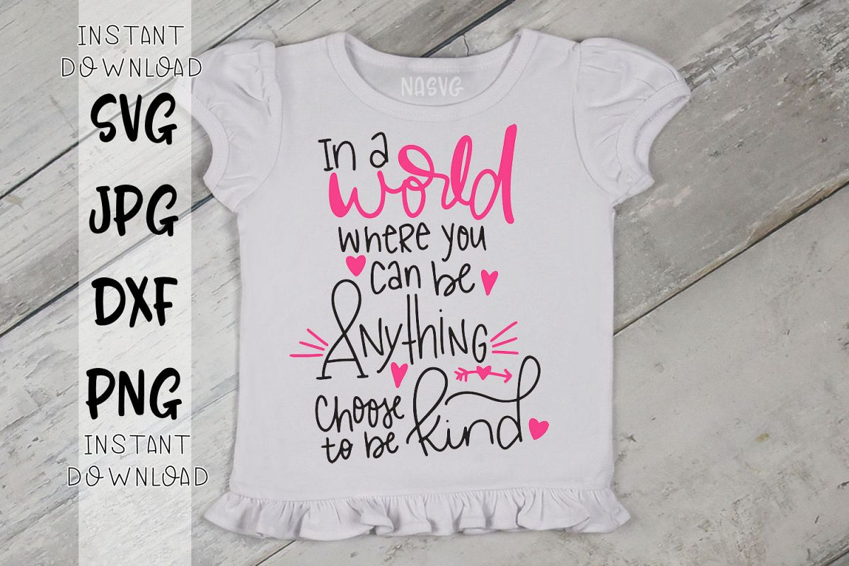 In A World Where You Can Be Anything Choose To Be Kind - SVG example image 1