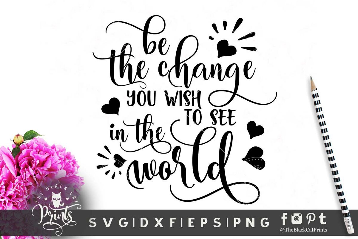 Be the change you wish to see in the world SVG PNG EPS DXF example image 1