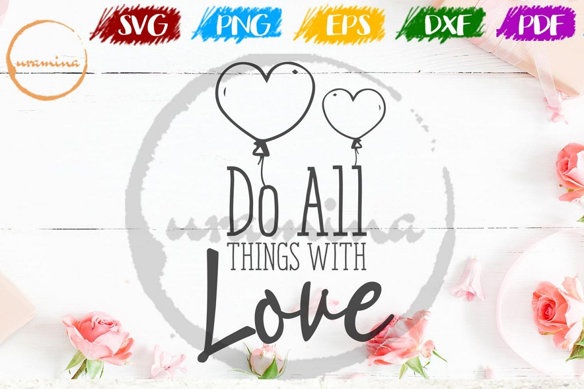 Do All Things With Love Valentine SVG PDF PNG example image 1