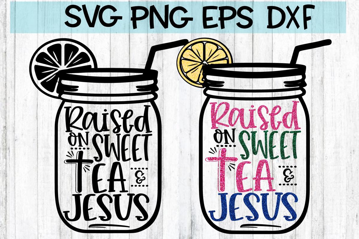 Raised On Sweet Tea & Jesus - SVG DXG PNG EPS example image 1